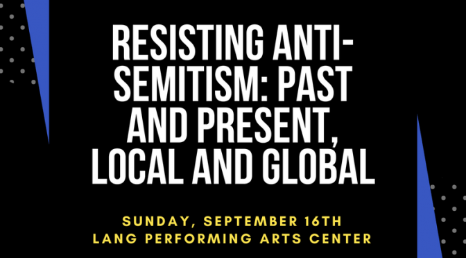 September 16, 2018 Symposium hosted by Swarthmore College Peace & Conflict Studies — Resisting Anti-Semitism: Past and Present, Local and Global