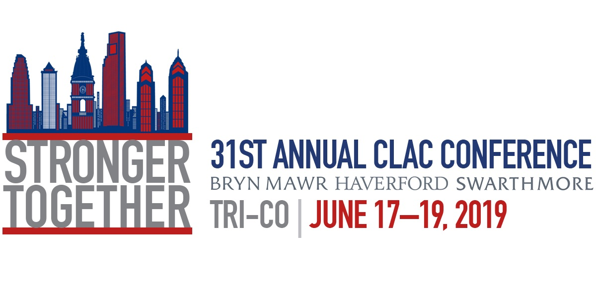31st Annual CLAC Conference hosted at Bryn Mawr, Haverford, Swarthmore June 17-19. Theme, Stronger Together