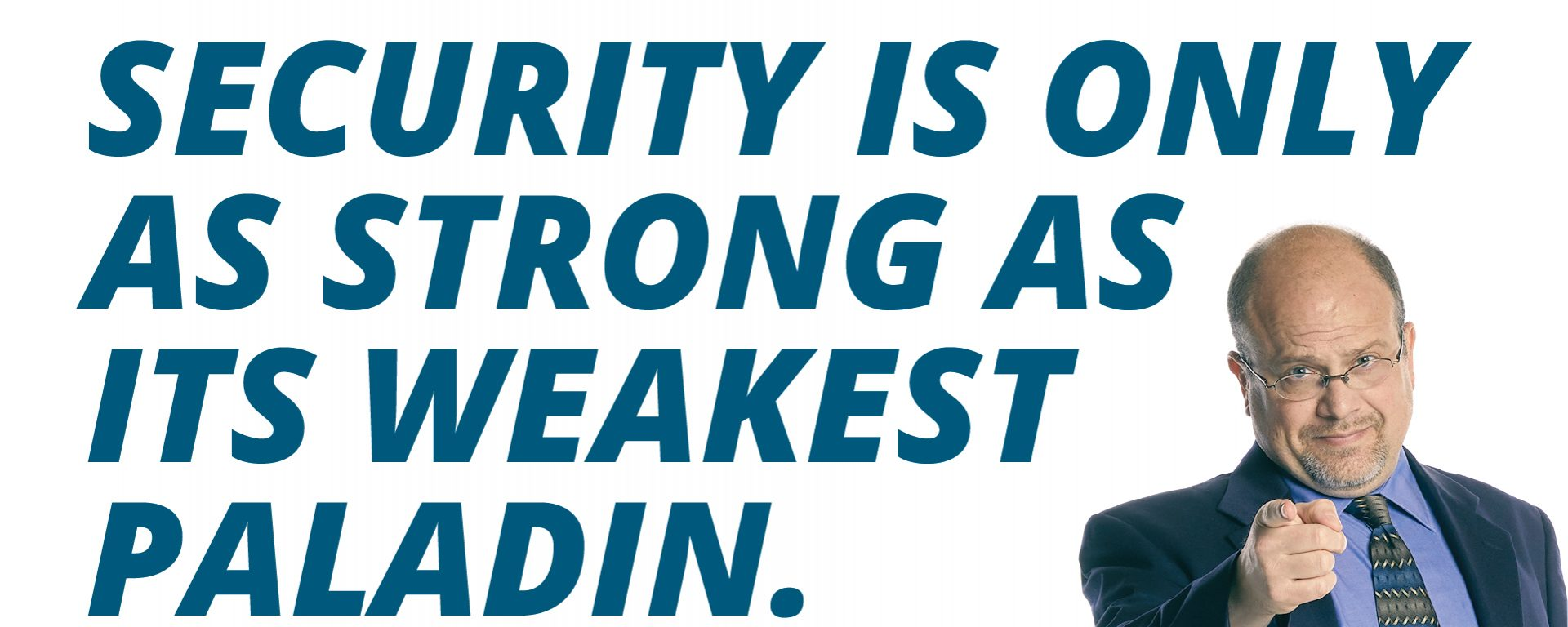 """Text in the image: """"Security is only as strong as its weakest paladin."""""""