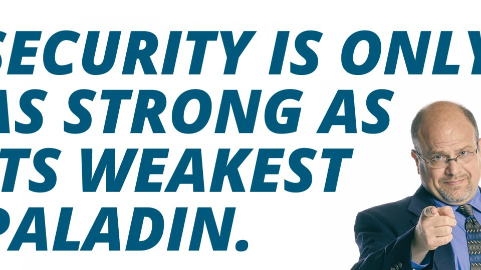 "Text in the image: ""Security is only as strong as its weakest paladin."""