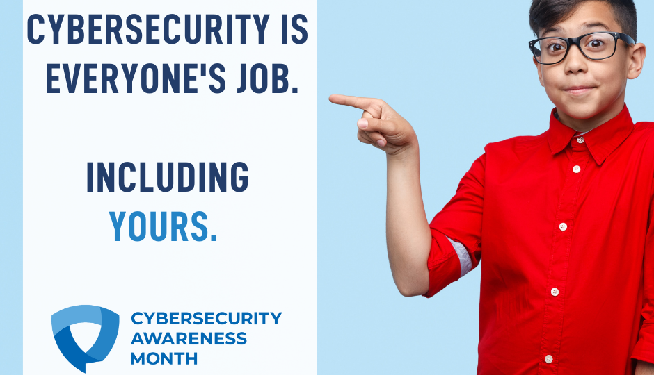 """A person pointing at a sign that reads """"Cybersecurity is everyone's job. Including yours."""""""